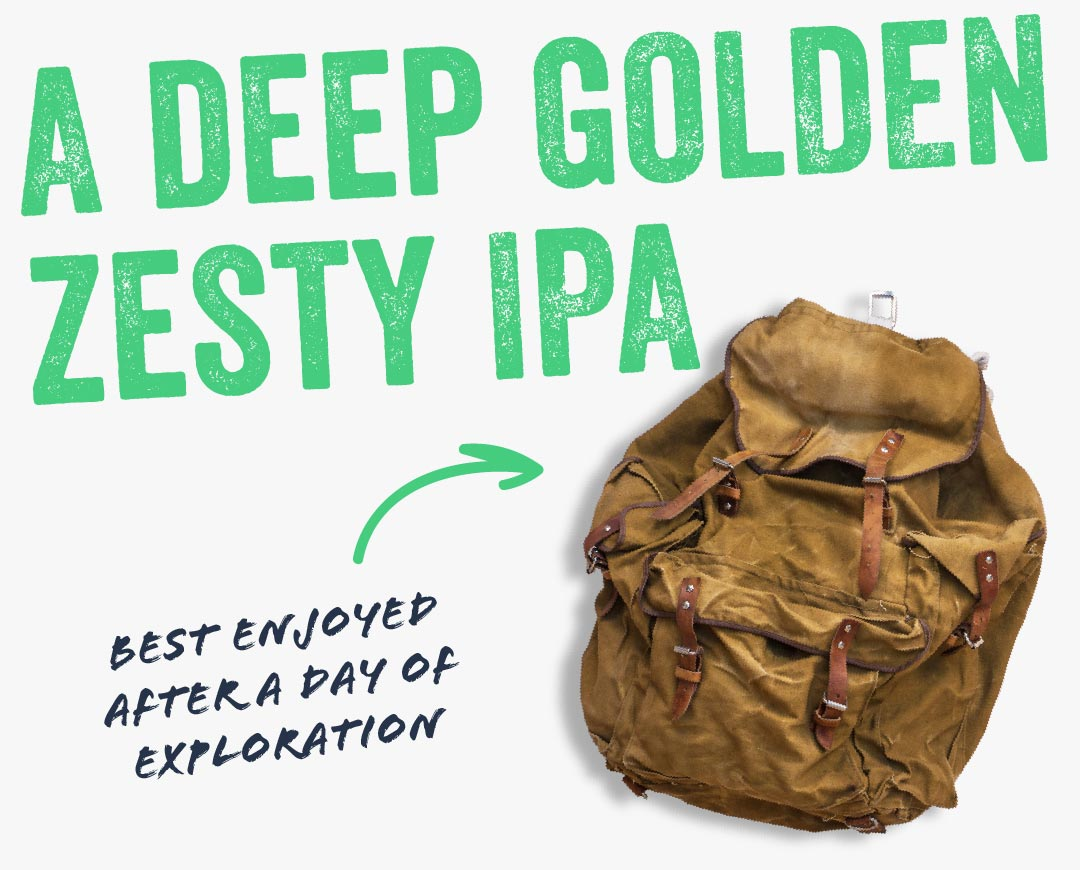 A Deep Golden Zesty IPA. Best enjoyed after a day of exploration.